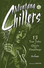 Montana chillers: 13 true tales of ghosts and