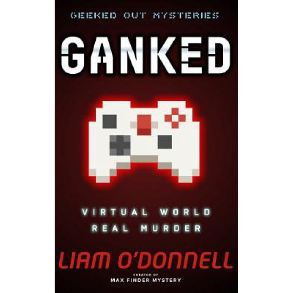 Ganked: Geeked Out Mysteries #1 [9780991928132]